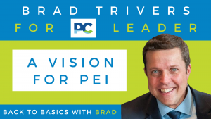 Brad Trivers for PC Leader - A Vision for PEI